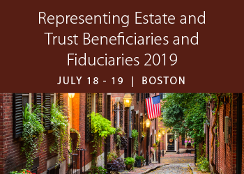 Representing Estate and Trust Beneficiaries and Fiduciaries 2019