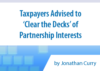 Taxpayers Advised to 'Clear the Decks' of Partnership Interests