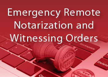 EMERGENCY REMOTE NOTARIZATION AND WITNESSING ORDERS