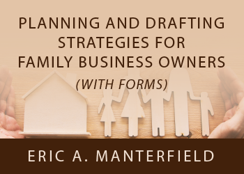 PLANNING AND DRAFTING STRATEGIES FOR FAMILY BUSINESS OWNERS (WITH FORMS)