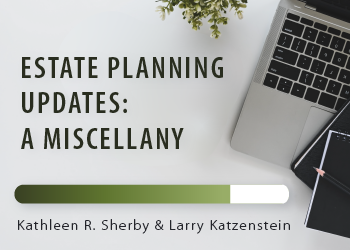 ESTATE PLANNING UPDATES: A MISCELLANY
