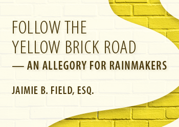 FOLLOW THE YELLOW BRICK ROAD — AN ALLEGORY FOR RAINMAKERS
