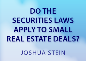 DO THE SECURITIES LAWS APPLY TO SMALL REAL ESTATE DEALS?