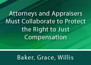 ATTORNEYS AND APPRAISERS MUST COLLABORATE TO PROTECT THE RIGHT TO JUST COMPENSATION