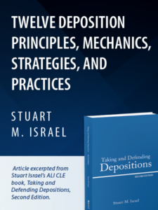 Twelve Deposition Principles, Mechanics, Strategies, and Practices - Stuart M. Israel - article presented by ALI CLE