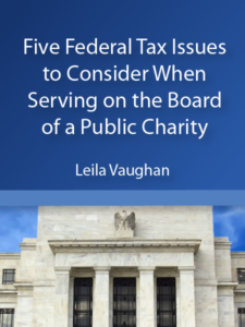 Five Federal Tax Issues to Consider When Serving on the Board of a Public Charity - Leila Vaughan - presented by ALI CLE