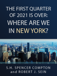 The First Quarter of 2021 Is Over: Where are we in New York? - S.H. Spencer Compton and Robert J. Sein - Presented by ALI CLE
