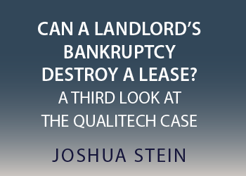CAN A LANDLORD'S BANKRUPTCY DESTROY A LEASE? A THIRD LOOK AT THE QUALITECH CASE