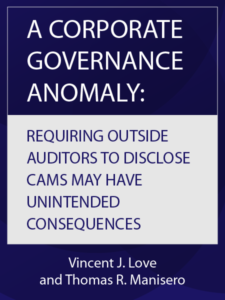 A CORPORATE GOVERNANCE ANOMALY: REQUIRING OUTSIDE AUDITORS TO DISCLOSE CAMS MAY HAVE UNINTENDED CONSEQUENCES - article by Vincent J. Love and Thomas R. Manisero - presented by ALI CLE