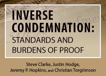 INVERSE CONDEMNATION: STANDARDS AND BURDENS OF PROOF