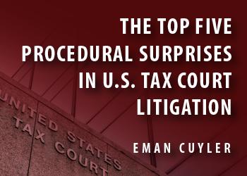 THE TOP FIVE PROCEDURAL SURPRISES IN U.S. TAX COURT LITIGATION